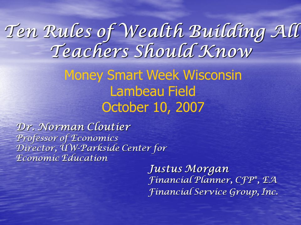 Ten Rules of Wealth Building All Teachers Should Know Justus Morgan Financial Planner, CFP ®, EA Financial Service Group, Inc.