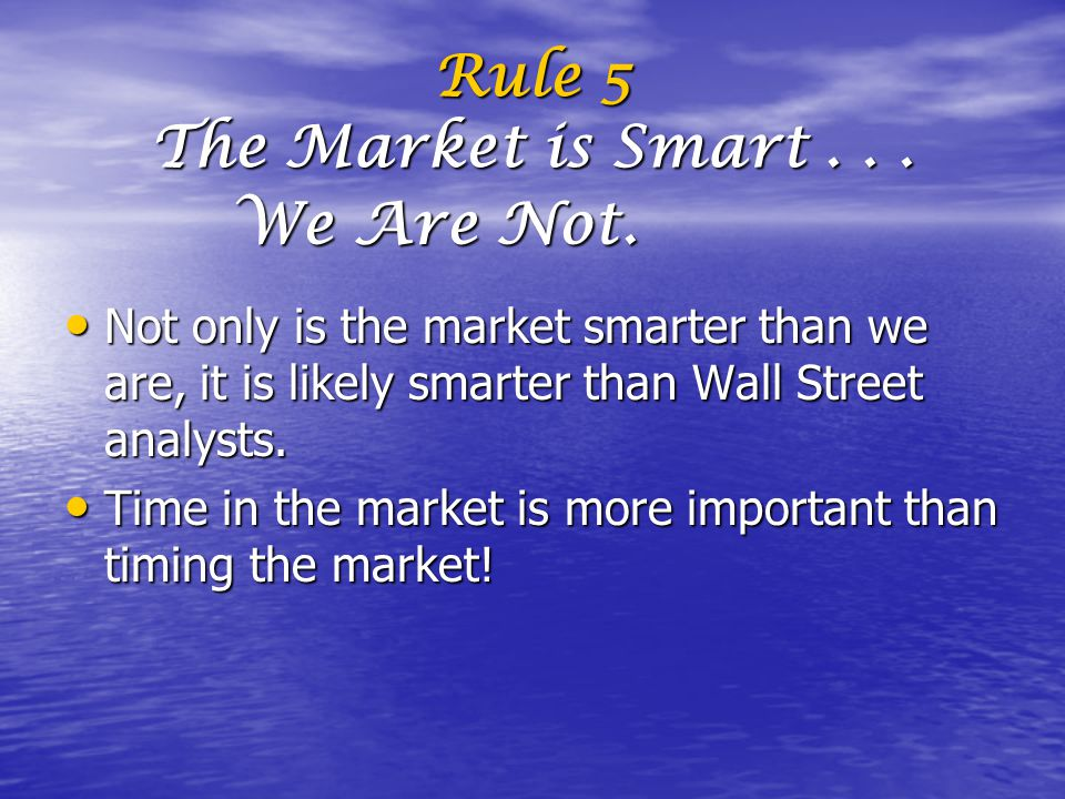 Rule 5 The Market is Smart...