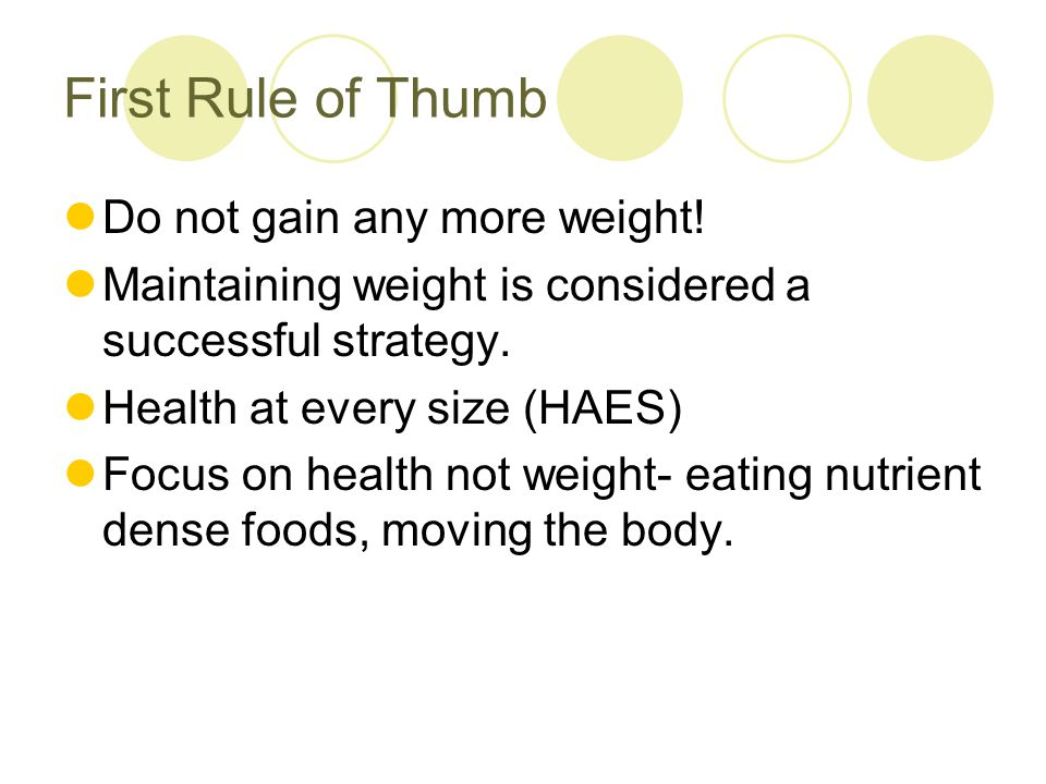 First Rule of Thumb Do not gain any more weight.