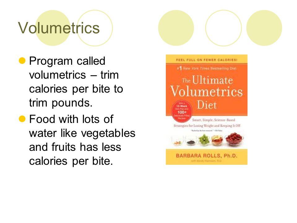 Volumetrics Program called volumetrics – trim calories per bite to trim pounds.