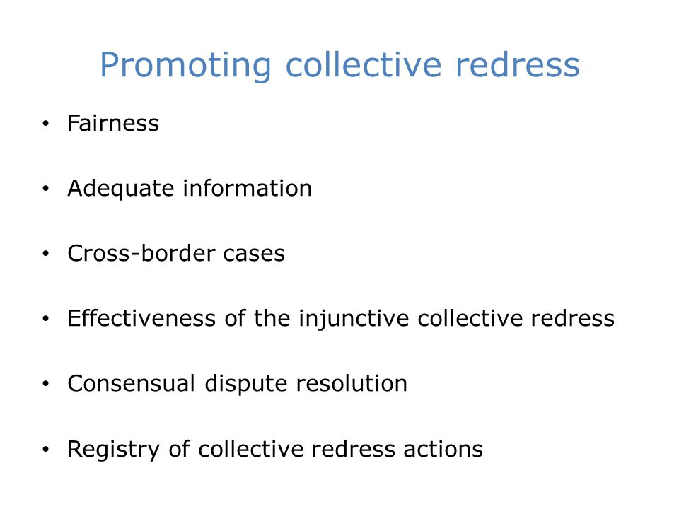 Promoting collective redress Fairness Adequate information Cross-border cases Effectiveness of the injunctive collective redress Consensual dispute resolution Registry of collective redress actions