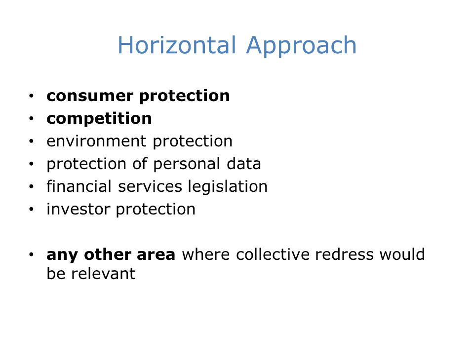 Horizontal Approach consumer protection competition environment protection protection of personal data financial services legislation investor protection any other area where collective redress would be relevant