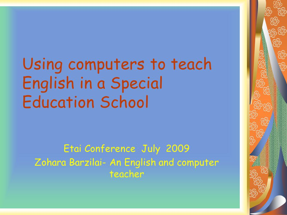 Using computers to teach English in a Special Education School Etai Conference July 2009 Zohara Barzilai- An English and computer teacher
