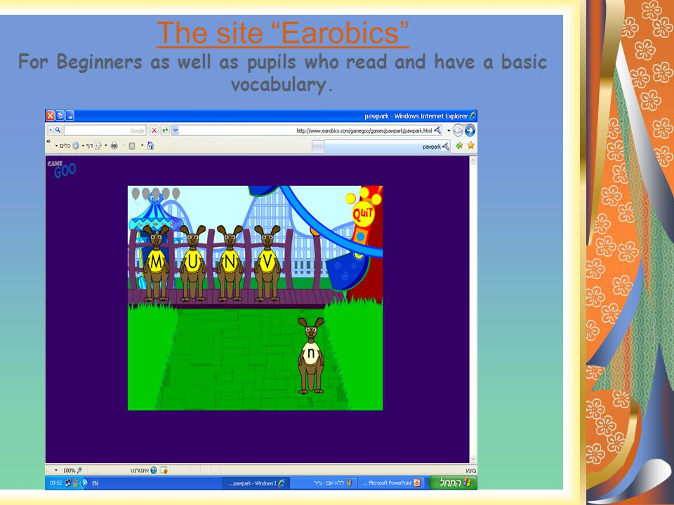The site Earobics The site Earobics For Beginners as well as pupils who read and have a basic vocabulary.