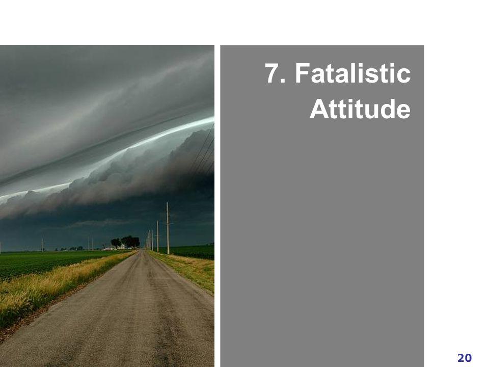 20 www.exploreHR.org 7. Fatalistic Attitude