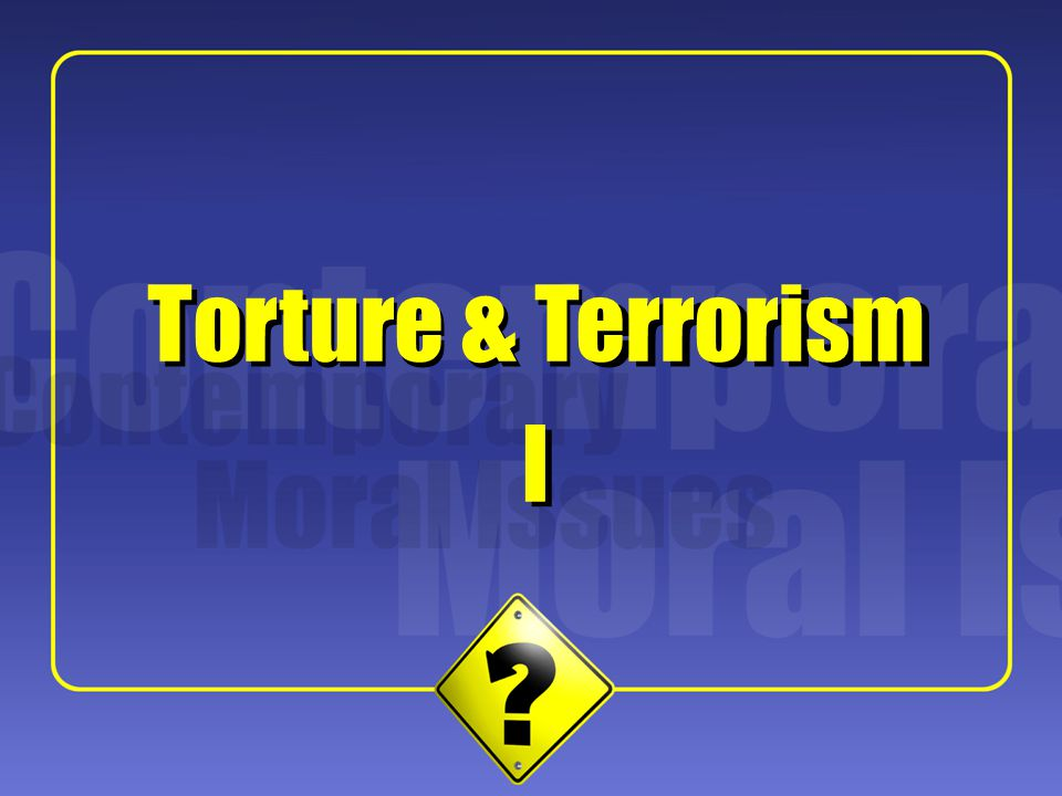 1 Torture & Terrorism I I
