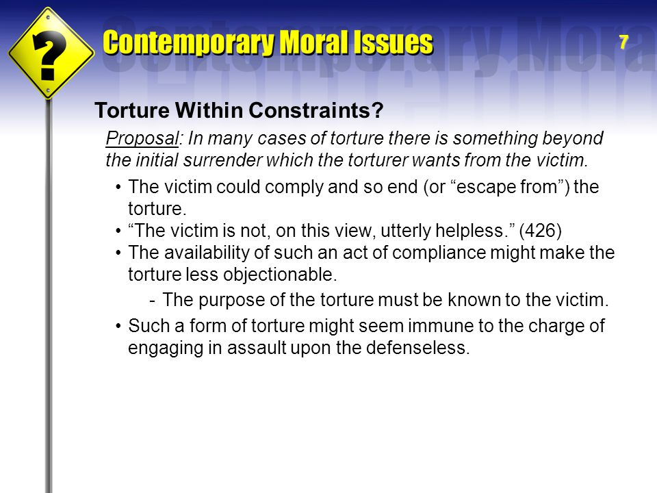 7 Torture Within Constraints.The victim could comply and so end (or escape from ) the torture.