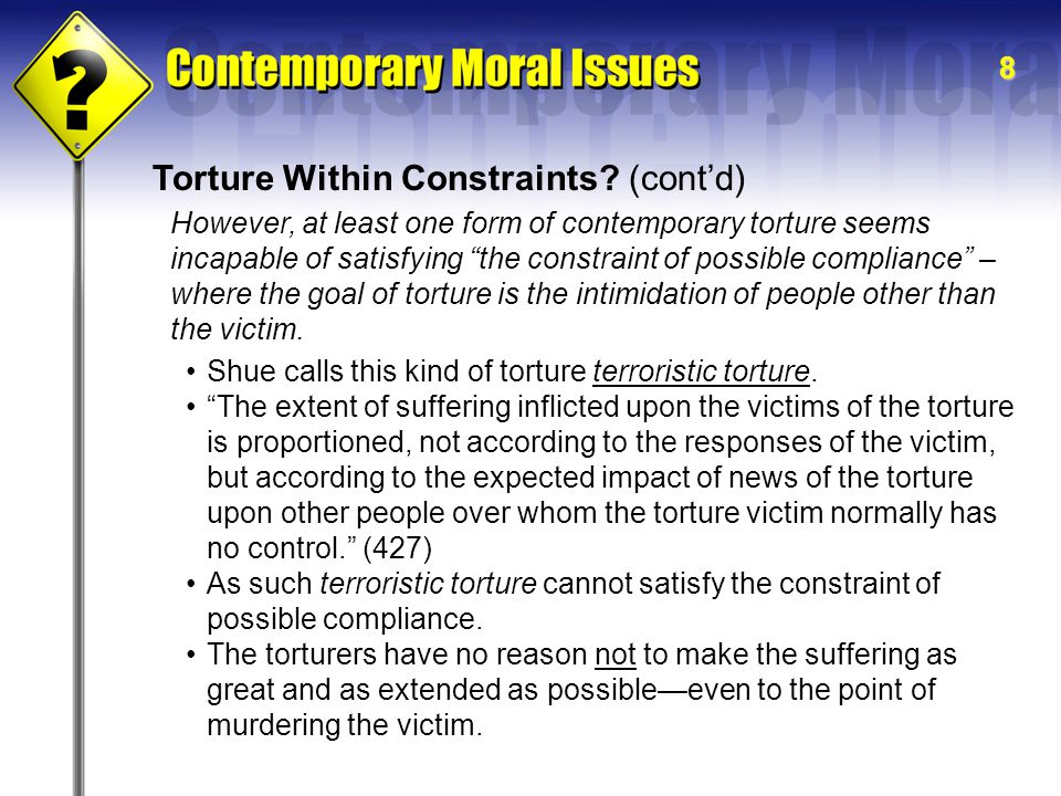 8 Torture Within Constraints.(cont'd) Shue calls this kind of torture terroristic torture.