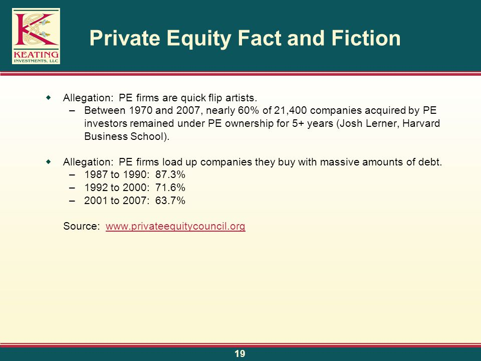Private Equity Fact and Fiction  Allegation: PE firms are quick flip artists.