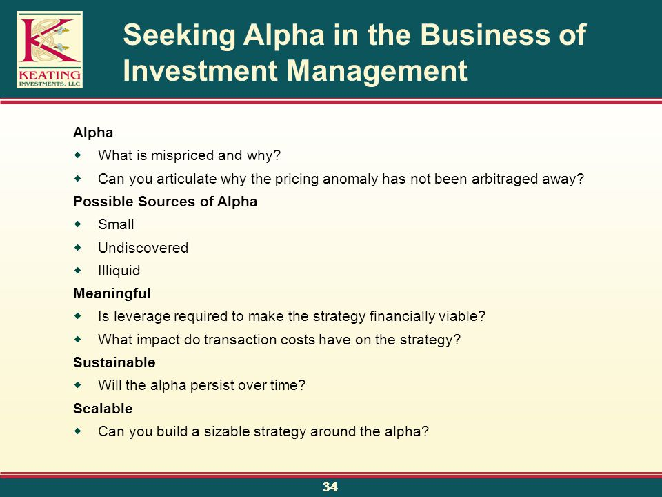 34 Seeking Alpha in the Business of Investment Management Alpha  What is mispriced and why.