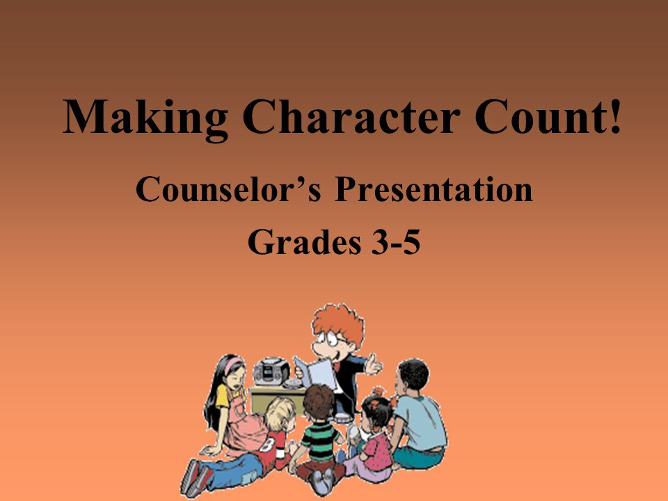 Making Character Count! Counselor's Presentation Grades 3-5