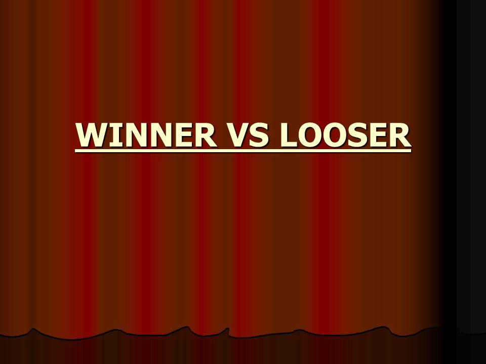 WINNER VS LOOSER