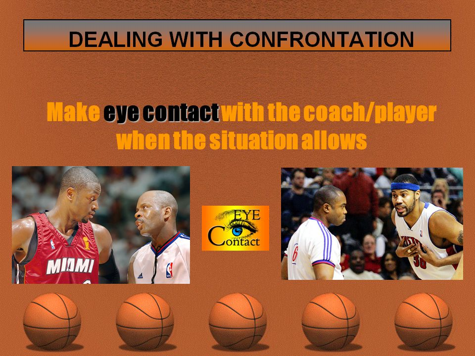 eye contact Make eye contact with the coach/player when the situation allows