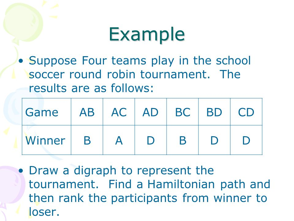 Example Suppose Four teams play in the school soccer round robin tournament.