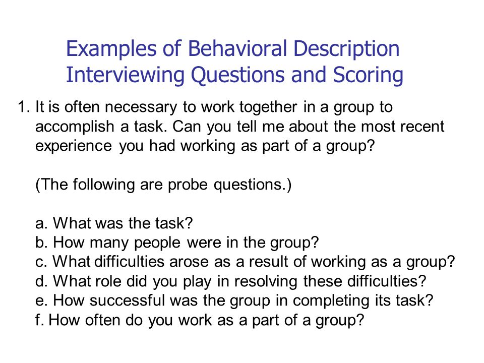 Examples of Behavioral Description Interviewing Questions and Scoring 1.It is often necessary to work together in a group to accomplish a task. Can yo