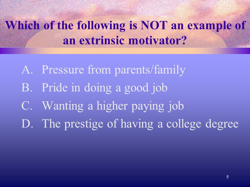 Which of the following is NOT an example of an intrinsic motivator.