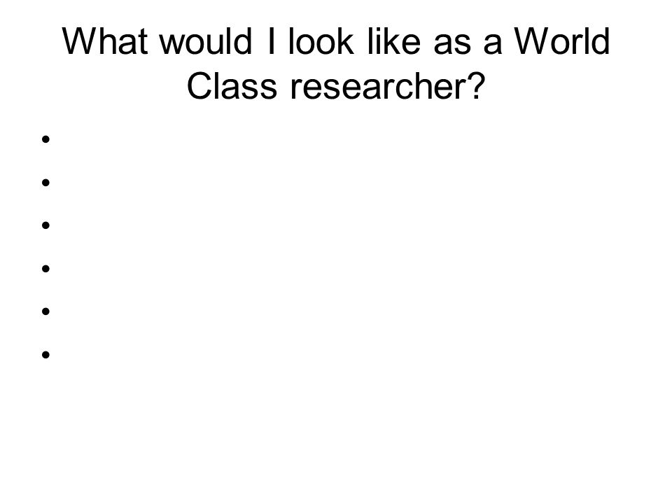 What would I look like as a World Class researcher?