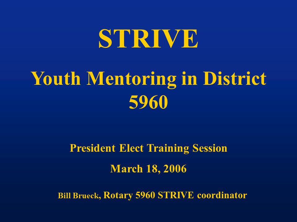 STRIVE Is a Youth Mentoring program that was developed right here in District 5960 in the White Bear Lake Rotary Club by Rotarian Don Mooney