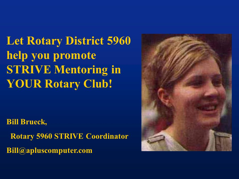 Let Rotary District 5960 help you promote STRIVE Mentoring in YOUR Rotary Club.