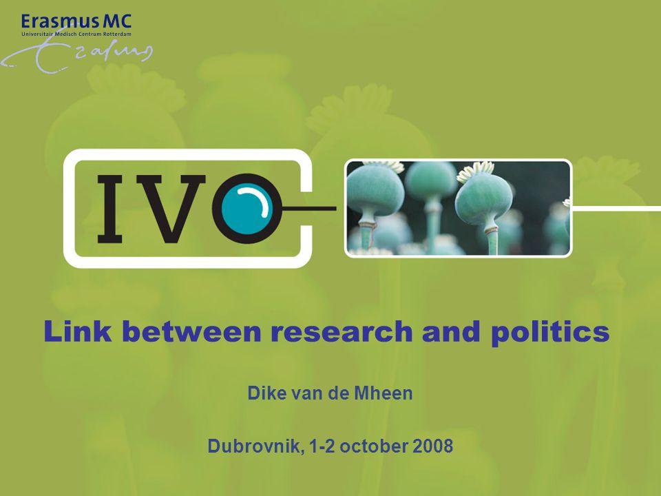 Link between research and politics Dike van de Mheen Dubrovnik, 1-2 october 2008