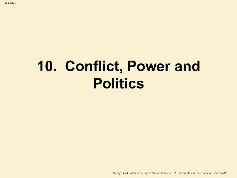 Slide 22.1 Huczynski & Buchanan, Organizational Behaviour, 7 th Edition, © Pearson Education Limited 2011 10. Conflict, Power and Politics