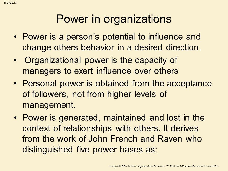 Slide 22.13 Huczynski & Buchanan, Organizational Behaviour, 7 th Edition, © Pearson Education Limited 2011 Power in organizations Power is a person's