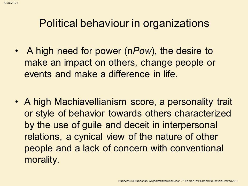 Slide 22.24 Huczynski & Buchanan, Organizational Behaviour, 7 th Edition, © Pearson Education Limited 2011 Political behaviour in organizations A high