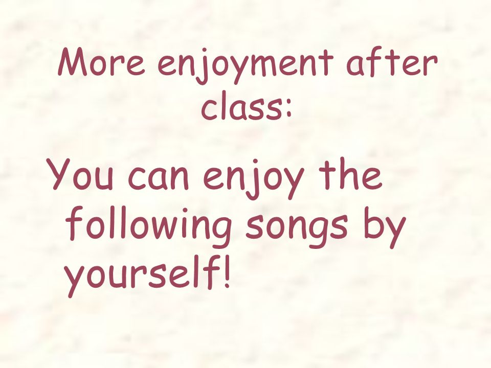 More enjoyment after class: You can enjoy the following songs by yourself!