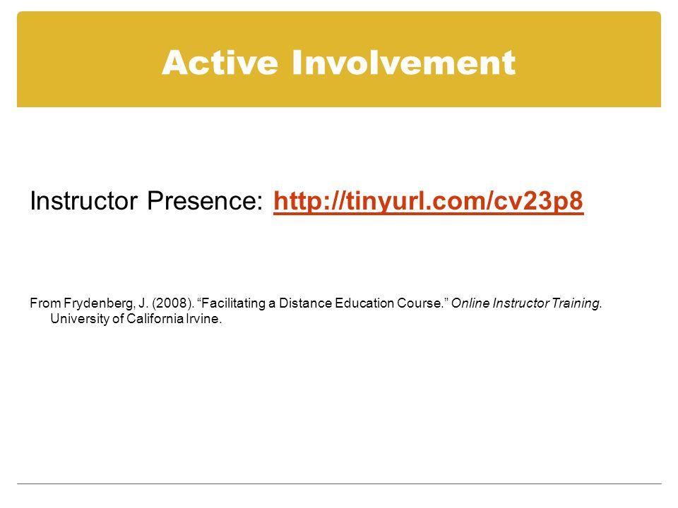 Active Involvement Instructor Presence: http://tinyurl.com/cv23p8http://tinyurl.com/cv23p8 From Frydenberg, J.