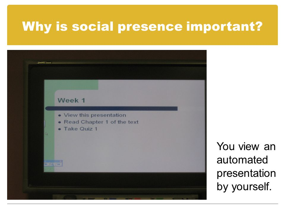 Why is social presence important? You sit alone in the lunch room.
