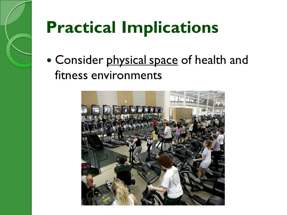 Practical Implications Consider physical space of health and fitness environments