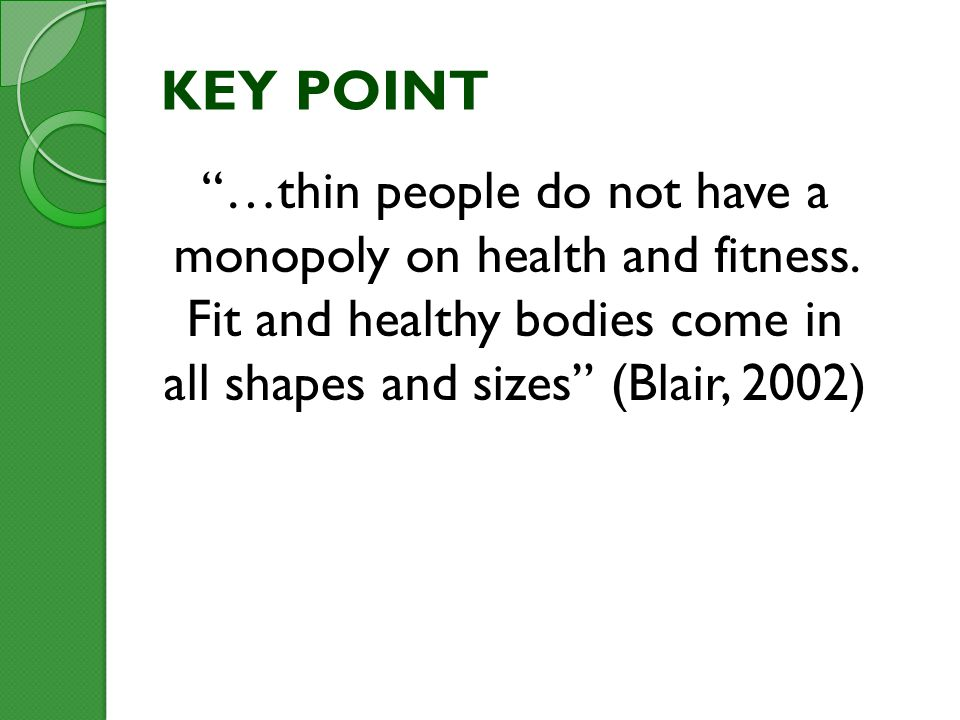 KEY POINT …thin people do not have a monopoly on health and fitness.
