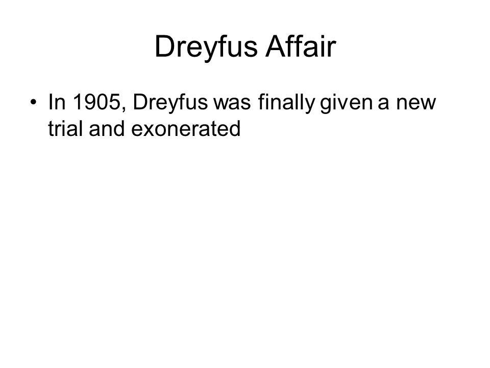 Dreyfus Affair In 1905, Dreyfus was finally given a new trial and exonerated