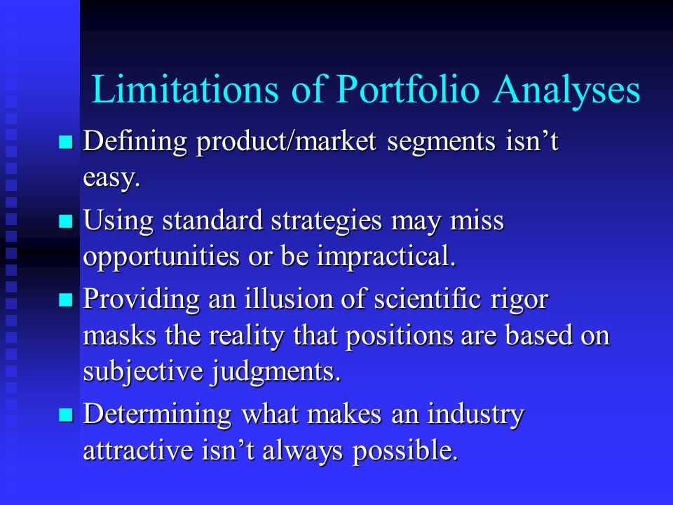 Limitations of Portfolio Analyses n Defining product/market segments isn't easy.