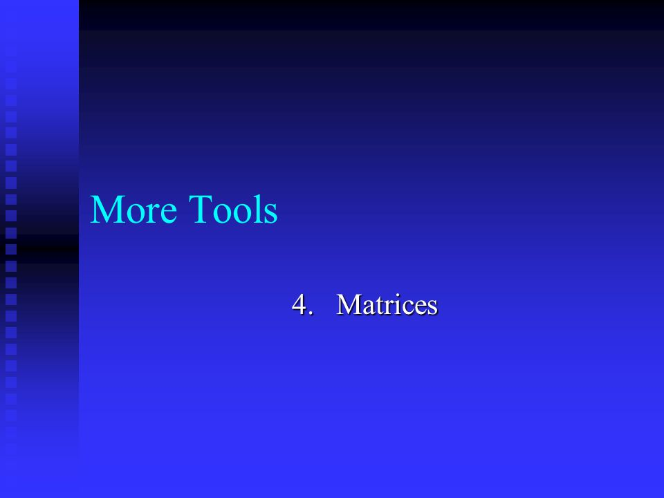 More Tools 4. Matrices
