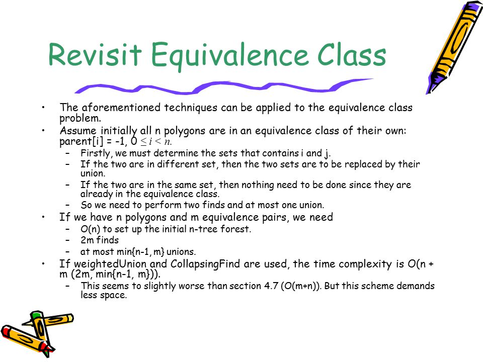 Revisit Equivalence Class The aforementioned techniques can be applied to the equivalence class problem. Assume initially all n polygons are in an equ