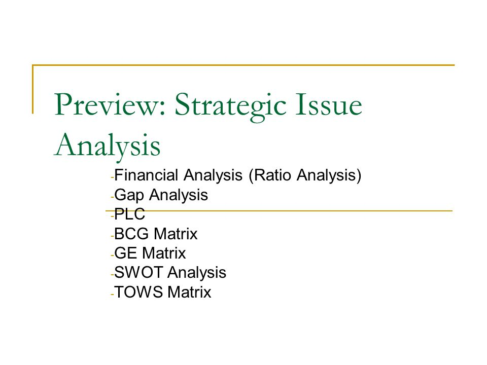Preview: Strategic Issue Analysis - Financial Analysis (Ratio Analysis) - Gap Analysis - PLC - BCG Matrix - GE Matrix - SWOT Analysis - TOWS Matrix