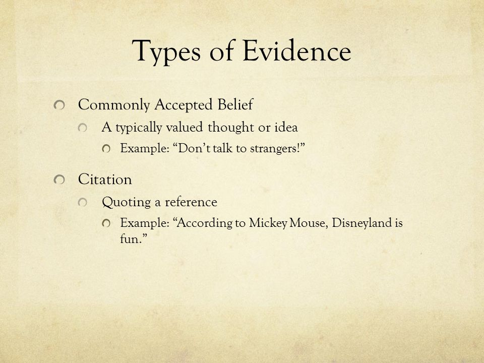 Types of Evidence Expert Opinion The recommendation of a specialist Example: Dr.