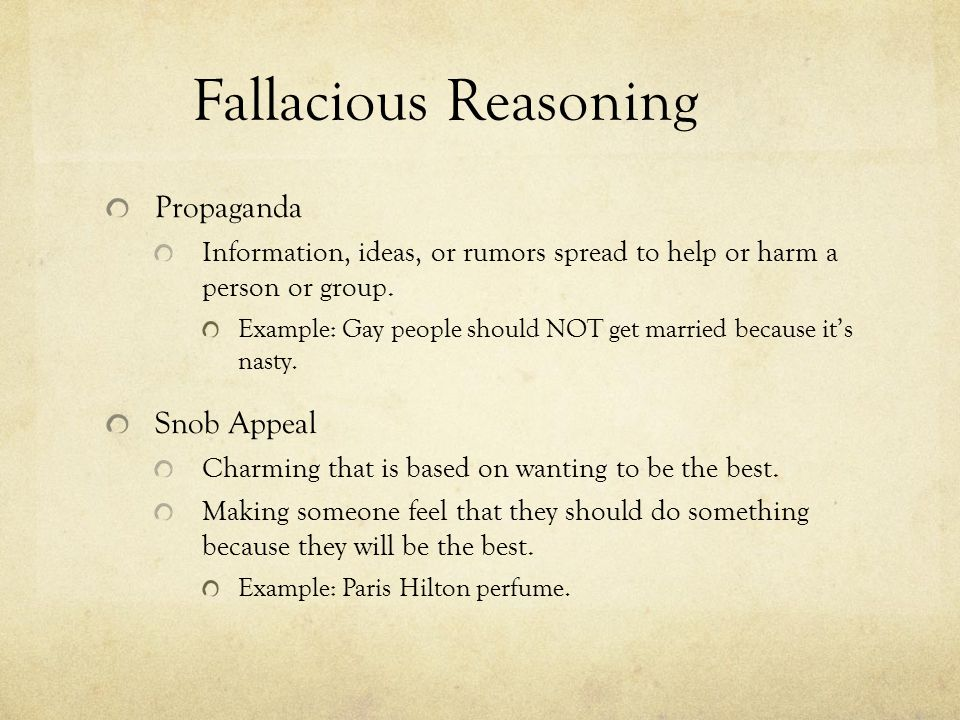 Fallacious Reasoning Propaganda Information, ideas, or rumors spread to help or harm a person or group.