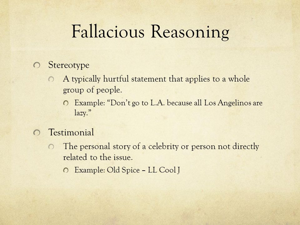 Fallacious Reasoning Stereotype A typically hurtful statement that applies to a whole group of people.