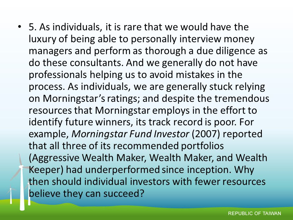 5. As individuals, it is rare that we would have the luxury of being able to personally interview money managers and perform as thorough a due diligen