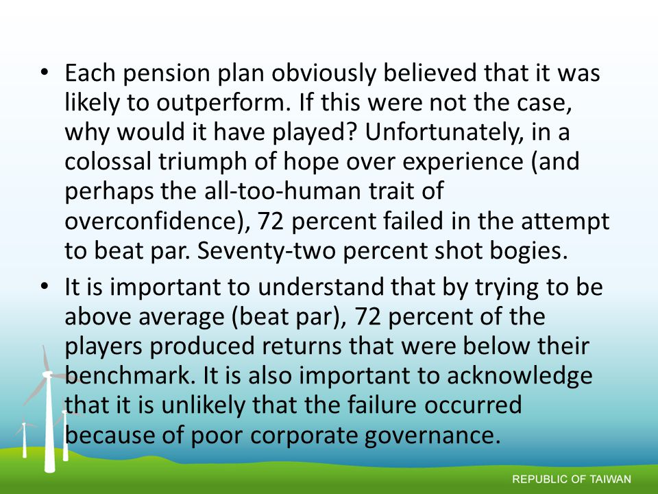 Each pension plan obviously believed that it was likely to outperform.