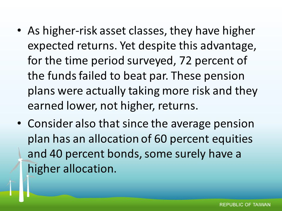 As higher-risk asset classes, they have higher expected returns.