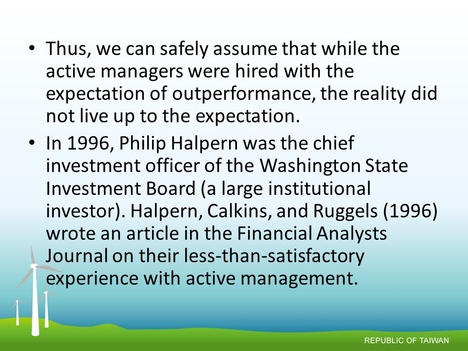 Thus, we can safely assume that while the active managers were hired with the expectation of outperformance, the reality did not live up to the expectation.