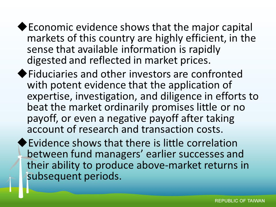  Economic evidence shows that the major capital markets of this country are highly efficient, in the sense that available information is rapidly digested and reflected in market prices.