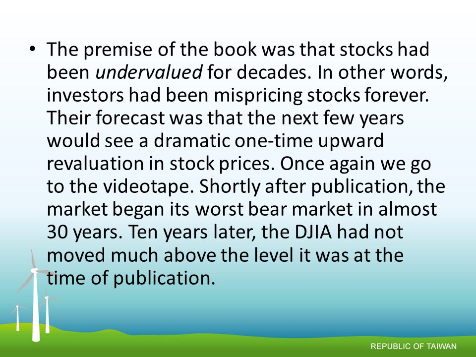 The premise of the book was that stocks had been undervalued for decades.