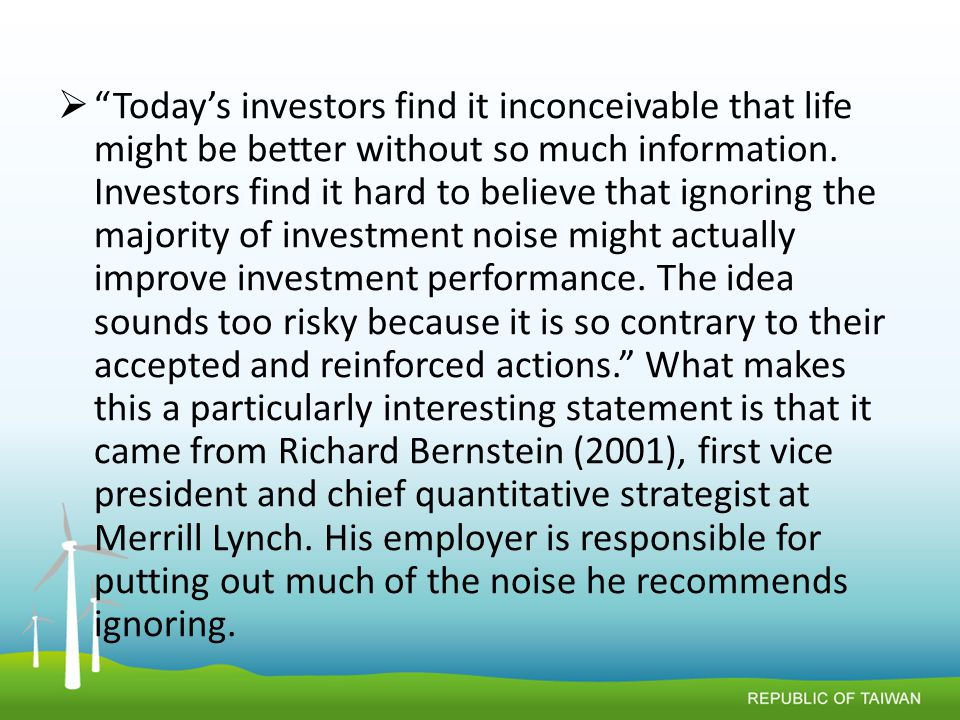  Today's investors find it inconceivable that life might be better without so much information.
