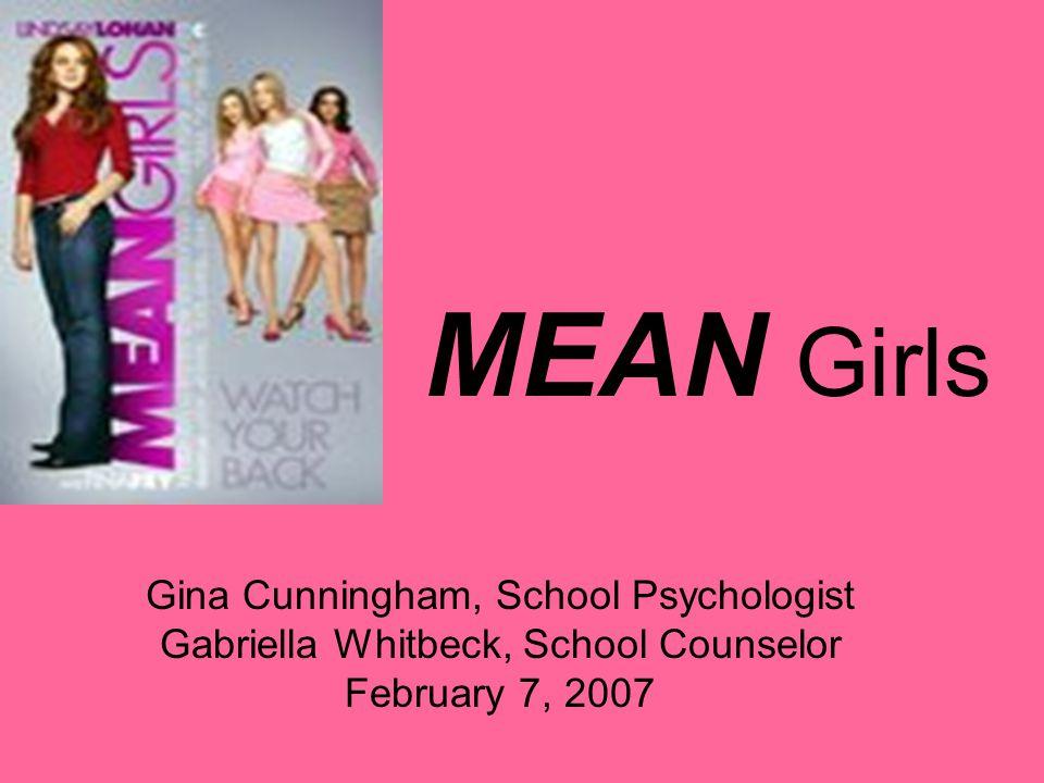 MEAN Girls Gina Cunningham, School Psychologist Gabriella Whitbeck, School Counselor February 7, 2007