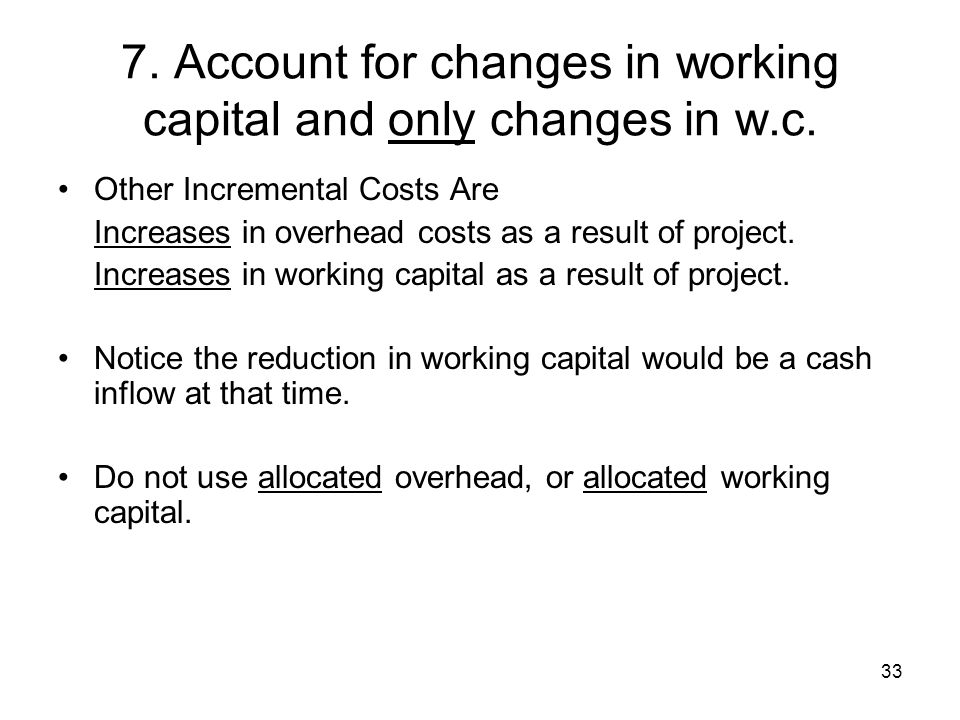 33 7. Account for changes in working capital and only changes in w.c.