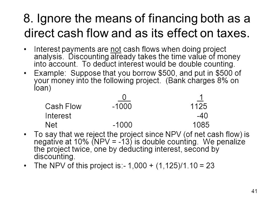 41 8. Ignore the means of financing both as a direct cash flow and as its effect on taxes.